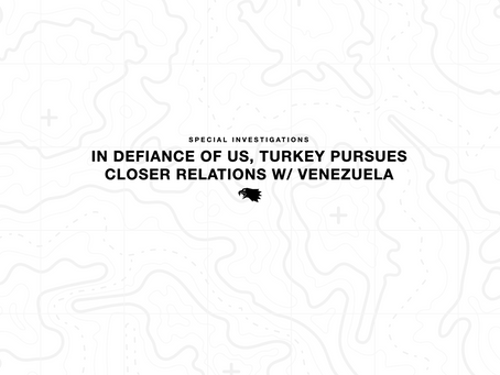 In Defiance of US, Turkey Pursues Closer Relations W/ Venezuela