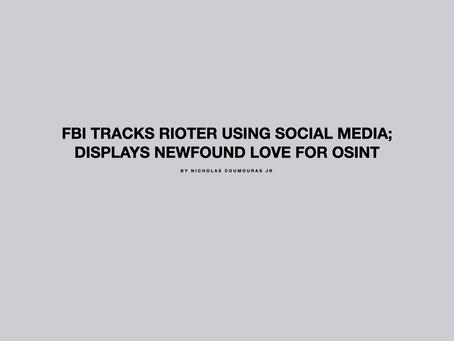 FBI Tracks Rioter Using Social Media; Displays Newfound Love for OSINT