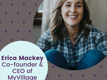 Erica Mackey, Co-Founder and CEO, MyVillage