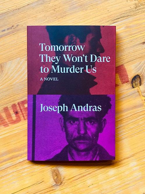 Tomorrow They Won't Dare to Murder Us; Joseph Andras