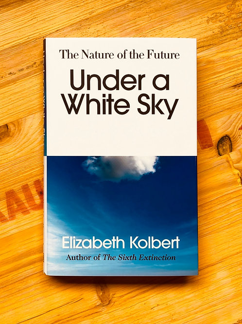 Under a White Sky; Elizabeth Kolbert