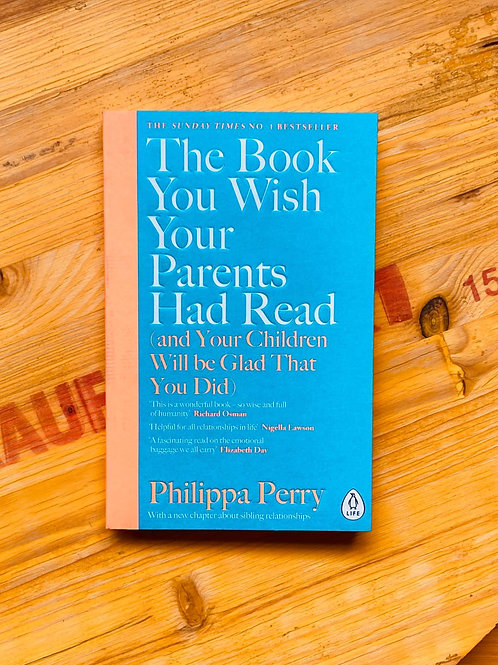 The Book You Wish Your Parents Had Read...; Philippa Perry