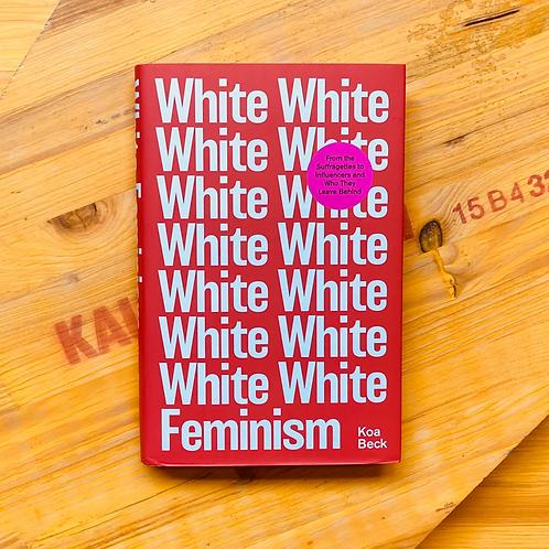 White Feminism; Koa Beck
