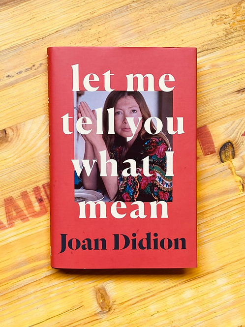 Let Me Tell You What I Mean; Joan Didion