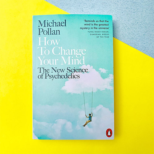 How To Change Your Mind; Michael Pollan
