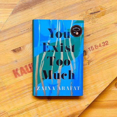 You Exist Too Much; Zaina Arafat