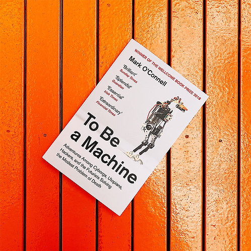 To Be A Machine; Mark O'Connell