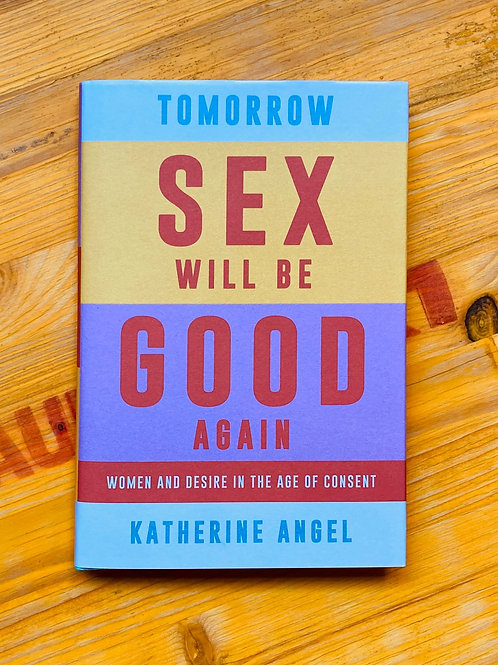 Tomorrow Sex Will Be Good; Katherine Angel