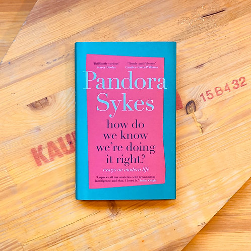 How Do We Know We're Doing It Right?; Pandora Sykes