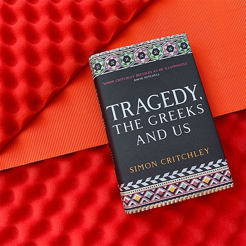 Tragedy, the Greeks, and Us; Simon Critchley
