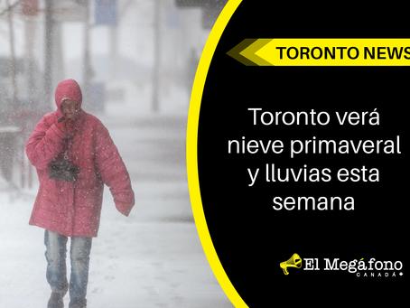 Toronto verá nieve primaveral y lluvias esta semana