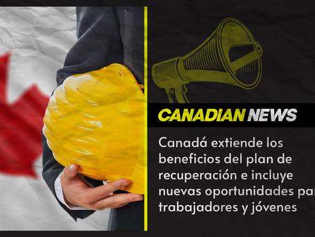 Canadá extiende los beneficios e incluye nuevas oportunidades para trabajadores y jóvenes