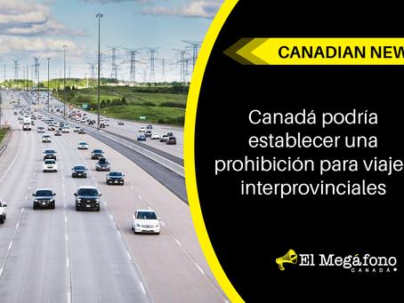 La prohibición de viajes interprovinciales podría implementarse pronto en Canadá