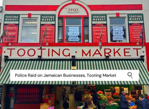 Police Raid on Tooting Market's Jamaican Businesses.