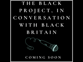 COMING SOON: The Black Project, In Conversation With Black Britain