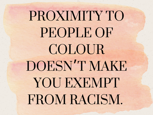 Proximity to POC doesn't make your exempt from racism.