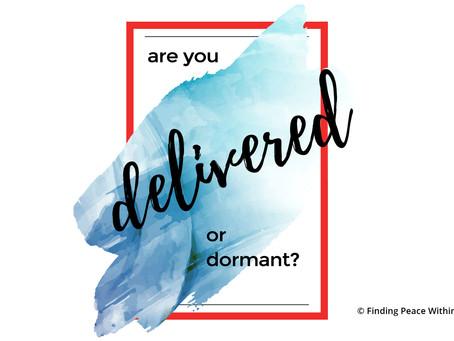 Delivered or Dormant?