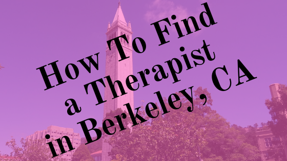 How To Find a Therapist in Berkeley, CA