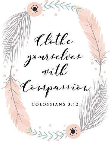 Colossians 3.12 Clothe yourselves with compassion.