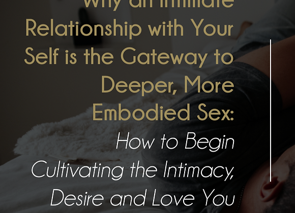 Ebook Why an Intimate Relationship with Yourself is the Gateway to Embodied Sex