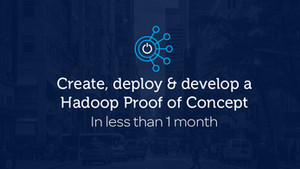 Create, deploy & develop a Hadoop proof of concept in less than 1 month