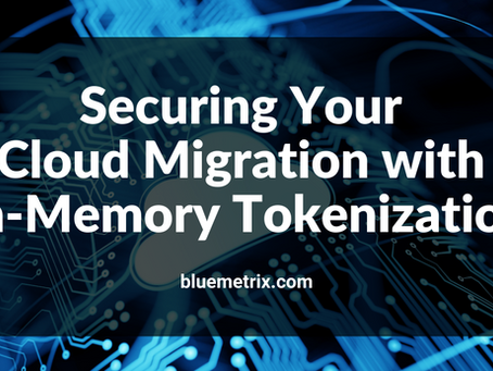 Securing Your Cloud Migration With In-Memory Tokenization
