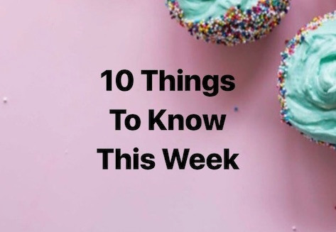 10 Things to Know This Week - July 2