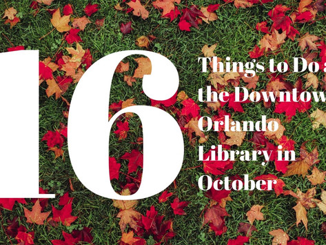 16 Things to Do at the Downtown Orlando Library In October