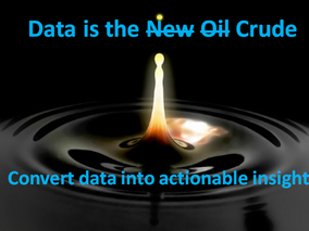Data is the Crude - Convert data into actionable insights
