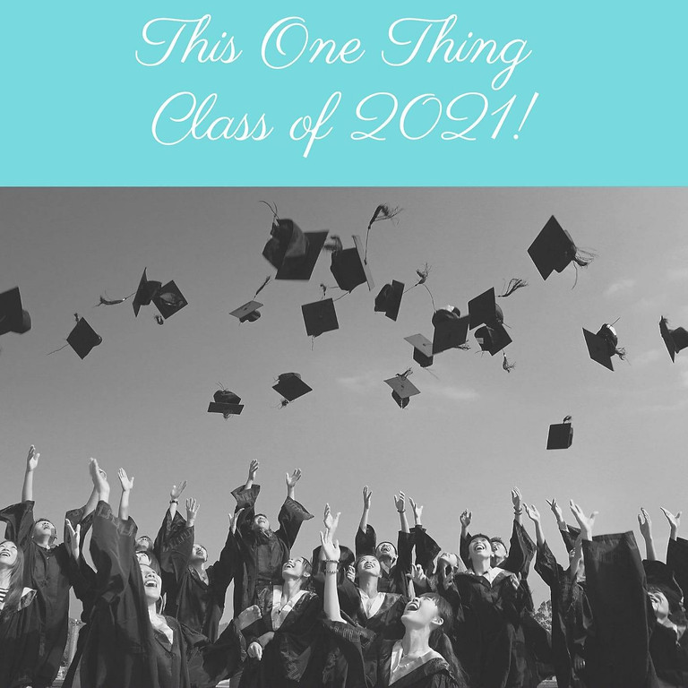 This One Thing - Class of 2021