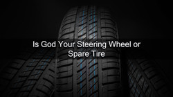 Is God Your Steering Wheel or Spare