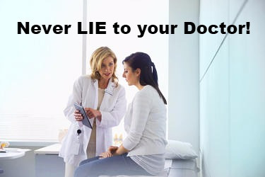 Never LIE to your Doctor!