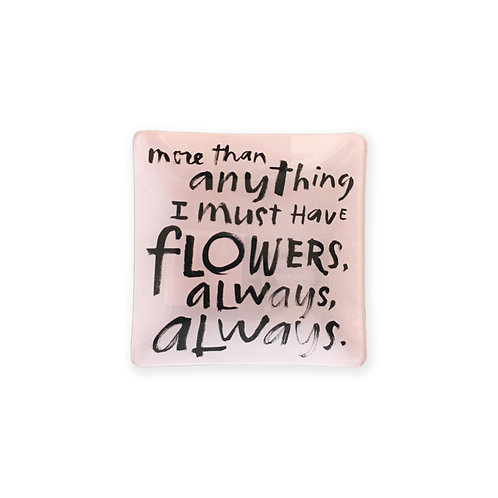 I Must Have Flowers - Decorative Ceramic Tray - Small
