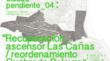 4º Encuentro Ciudad Pendiente y Lanzamiento Concurso Internacional de Ideas para la Recuperación del