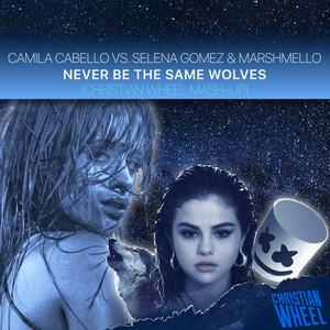 Camila Cabello vs. Selena Gomez & Marshmello - Never Be The Same Wolves (Christian Wheel Mash-Up