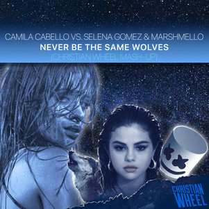 Camila Cabello vs. Selena Gomez & Marshmello - Never Be The Same Wolves (Christian Wheel Mash-Up