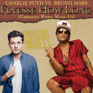 Charlie Puth vs. Bruno Mars - Finesse How Long (Christian Wheel Mash-Up)