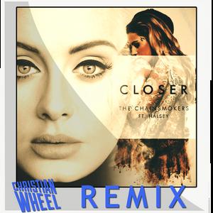 Adele vs. The Chainsmokers - Closer Hello (Christian Wheel Mash Up)