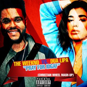 The Weeknd vs. Dua Lipa - Pray For IDGAF (Christian Wheel Mash-Up)