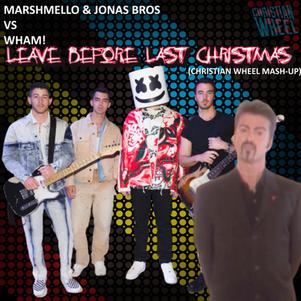 Marshmello x Jonas Brothers vs. Wham! - Leave Before Last Christmas (Christian Wheel Mash-Up)