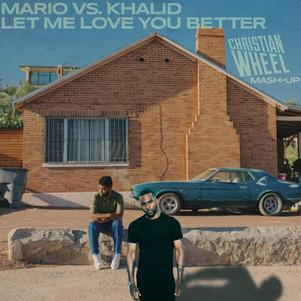 Mario vs. Khalid - Let Me Love You Better (Christian Wheel Mash-Up)