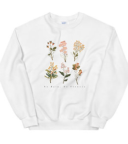 No Rain, No Flowers - Women's Sweatshirt