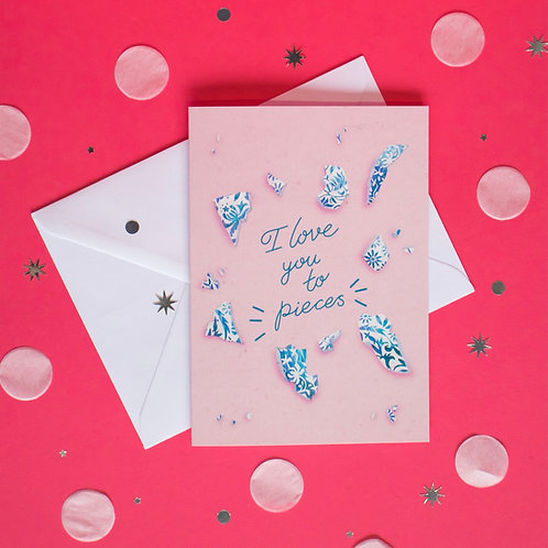 'I love you to pieces' A6 Greeting card