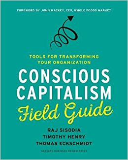 Conscious Capitalism Field Guide Cover - Thomas Eckschmidt, Raj Sisodia and Timothy Henry