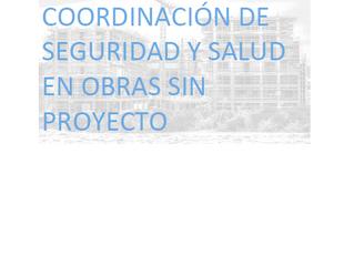 En una obra sin proyecto, ¿cómo se realiza la Coordinación de Seguridad y Salud? - Guía PRL