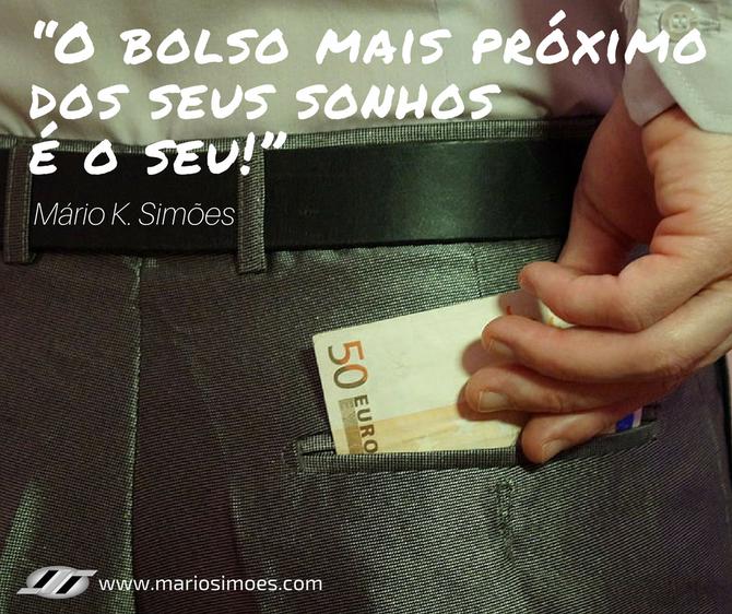 """""""O bolso mais próximo dos seus sonhos é o seu!"""" Mário K. Simões"""