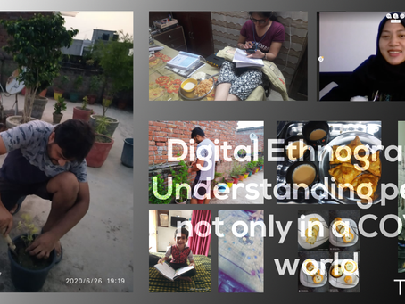 Digital ethnography: Understanding people not only in a COVID World