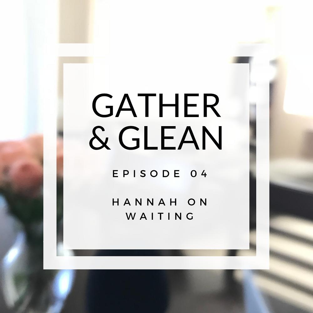 Gather & Glean | Hannah on Waiting