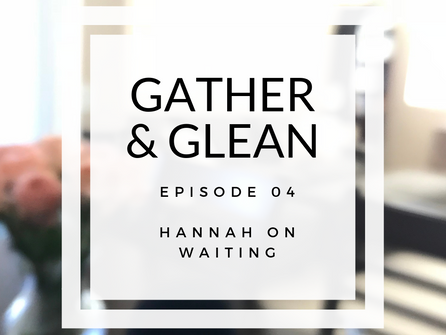 Episode 04 | Hannah on Waiting