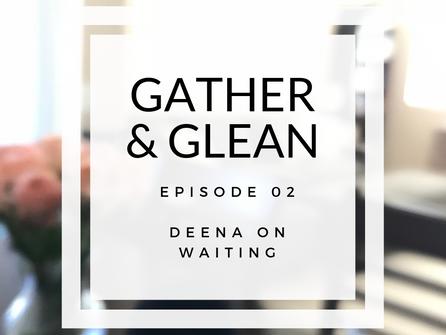 Episode 02 | Deena on Waiting